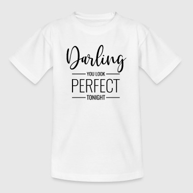 Darling you look perfect tonight Spruch in schwarz - Teenager T-Shirt