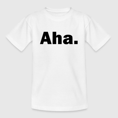 Aha. - Teenager T-Shirt