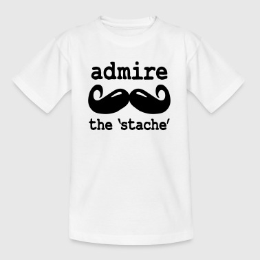 Admire the stache / admire the mustache - Teenage T-Shirt