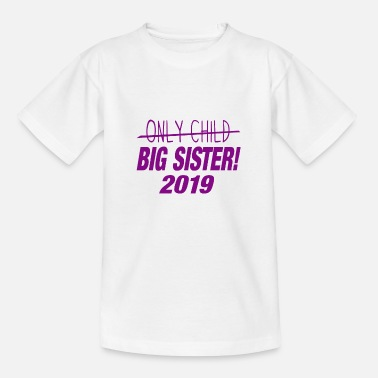 Only Big Sister 2019 - Only Child Crossed Out - Cute - Teenage T-Shirt