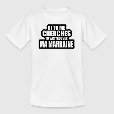 si tu me cherches tu vas trouver ma marraine - T-shirt Ado