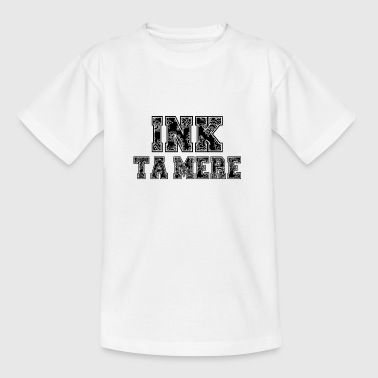 Ink ta mère - T-shirt Ado