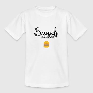 Brunch or death - Teenage T-Shirt