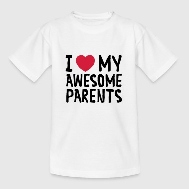 Parents Awesome I Love My Awesome Parents - Teenage T-Shirt