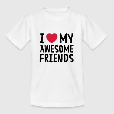 I Love (Heart) My Awesome Friends - Camiseta adolescente