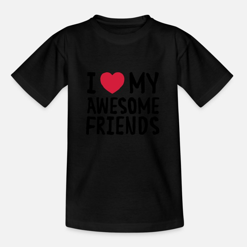 I Love Heart My Awesome Friends Teenager T Shirt Spreadshirt
