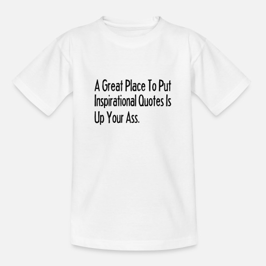 Quote T-Shirts - Inspirational Quote, Inspirational Quote, Cynical - Teenage T-Shirt white