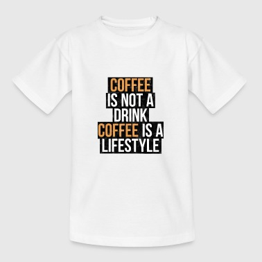 Coffee is not a drink, coffee is a lifestyle - Teenage T-Shirt