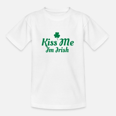 Kiss Me Im Irish kiss me im Irish excellent - Teenage T-Shirt