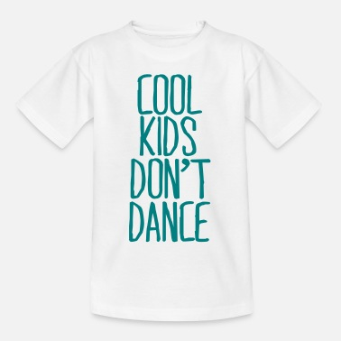 Coole Cool Kids don't dance - Teenager T-Shirt