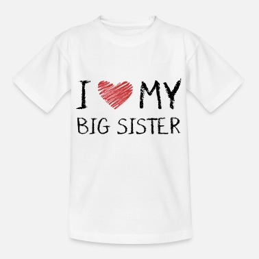 I Love My Big Sister I Love My Big Sister - Teenage T-Shirt