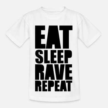 Eat Sleep Rave Repeat EAT SLEEP RAVE REPEAT - Teenager T-Shirt