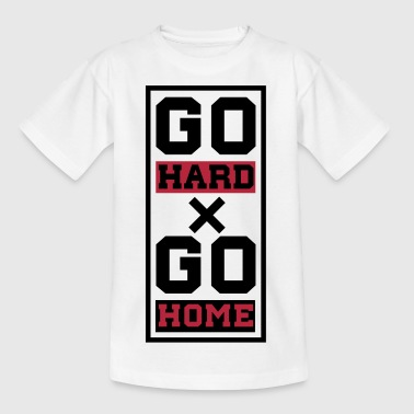 go hard x go home - Teenager T-Shirt