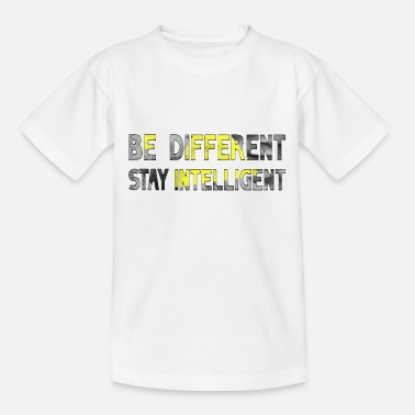 Be different - stay intelligent - Teenager T-Shirt