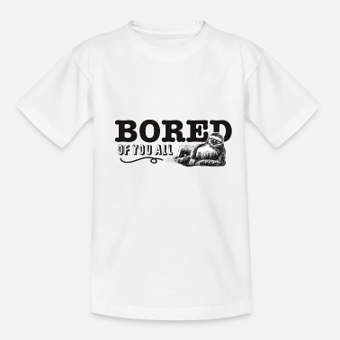 Bored of you all - Teenage T-Shirt