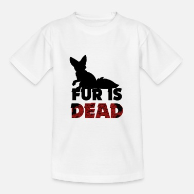 Fur Fur is dead - against fur - Teenage T-Shirt