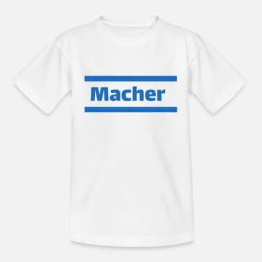 Macher Macher - Ich bin ein Macher - Teenager T-Shirt