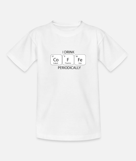 Quote T-Shirts - I Drink Coffee Periodically Gift Idea - Teenage T-Shirt white