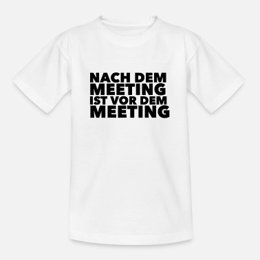 Meeting Nach dem Meeting ist vor dem Meeting - Teenager T-Shirt