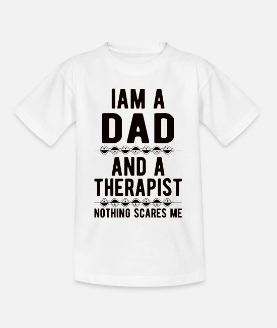 Mental Health T-Shirts - Dad Therapist: Iam a Dad and a Therapist - Teenage T-Shirt white