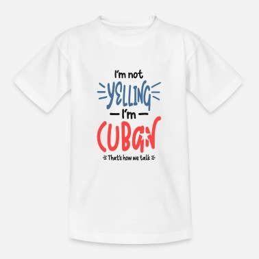 Im Not Yelling Im Cuban I'm Not Yelling I'm Cuban - Teenage T-Shirt