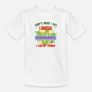 I Watch Hummingbirds and I Know Things - Teenage T-Shirt