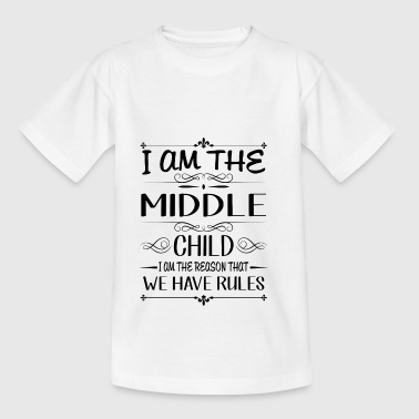 I am the middle child the reason we have rules - Teenage T-shirt