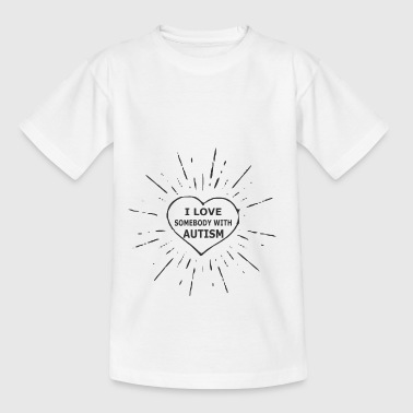 I Love Somebody With AUTISM - Teenage T-shirt