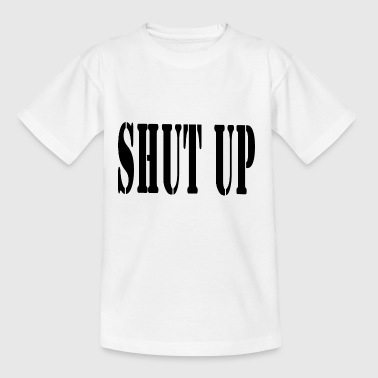 SHUT UP - Teenager-T-shirt