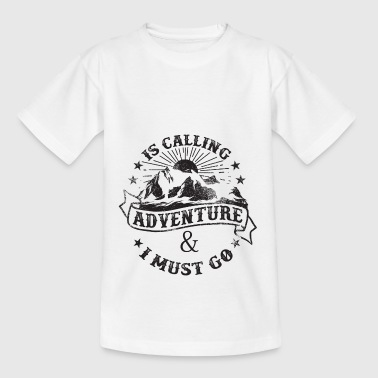 Adventure is calling and i must go - Teenager T-Shirt