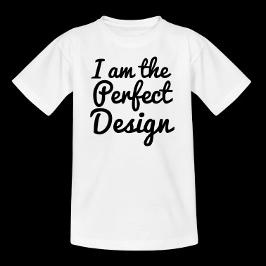 I am The Perfect Design - Teenager T-shirt