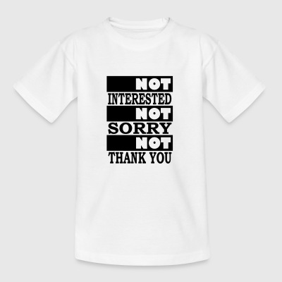 not interested not sorry not thank you - Teenager T-Shirt