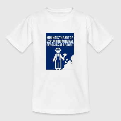 Mining: Mining is the art of exploiting mineral - Teenage T-shirt