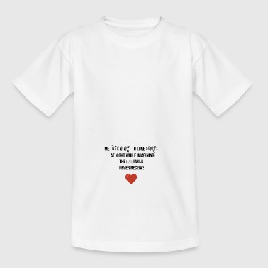 Me listening to love songs - Teenager T-Shirt