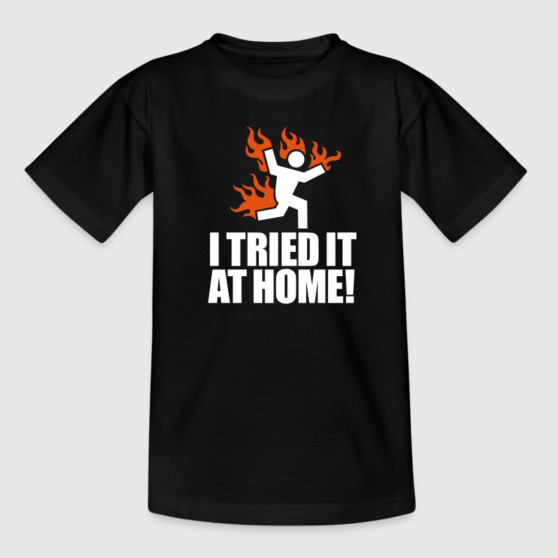 I tried it at home! - Teenage T-shirt