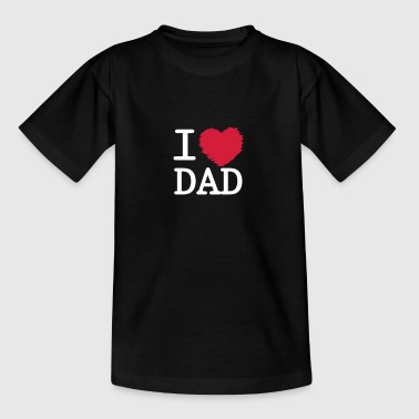 i love dad - T-shirt Ado