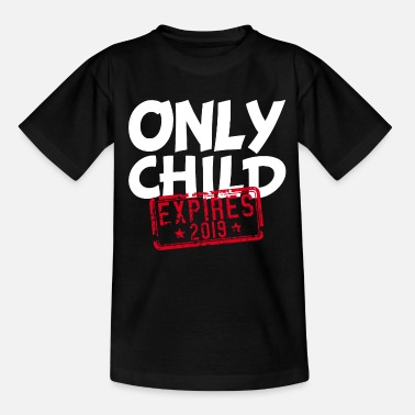 Only Only Child Expires 2019 -Einzelkind Schwanger Baby - Teenage T-Shirt
