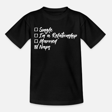 Single Relationship Single, in a relationship, Married, naps - Teenage T-Shirt