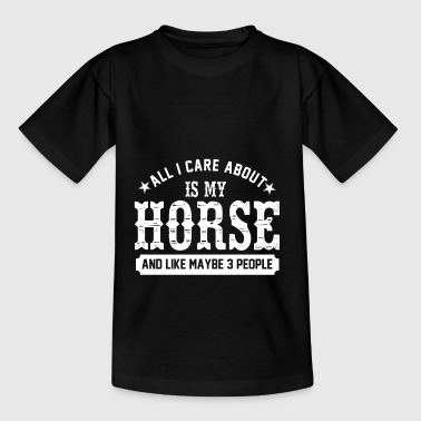 All I care about is my horse Geschenk reiten - Teenager T-Shirt