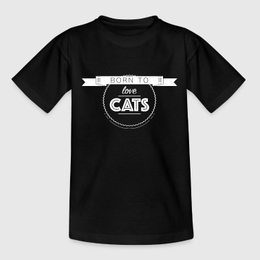 Born To Love Cats - Teenage T-Shirt