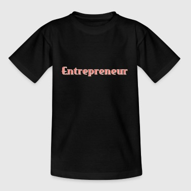 Entrepreneur - Teenage T-Shirt