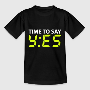 Time to say yes - Teenager T-Shirt
