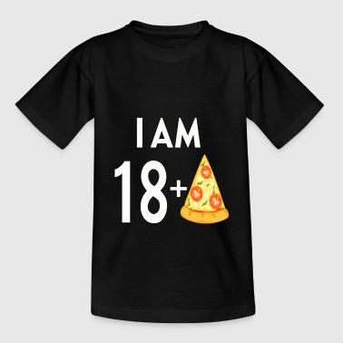 I Am 18 Plus Pizza - Teenage T-Shirt