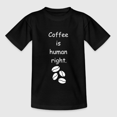 Coffee Human Rights Coffee Bean Gift Idea - Teenage T-shirt