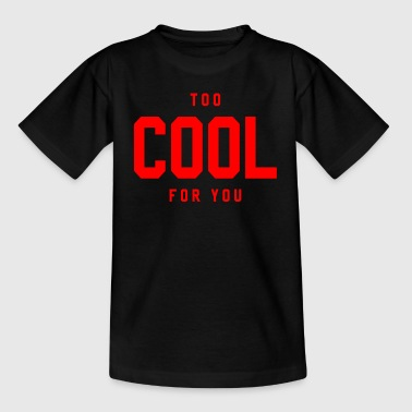 Too cool for you - Teenage T-Shirt