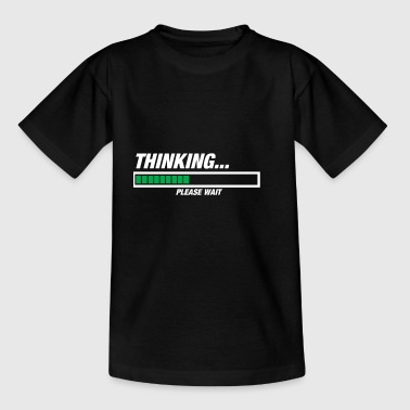Thinking... please wait! - Teenager T-Shirt