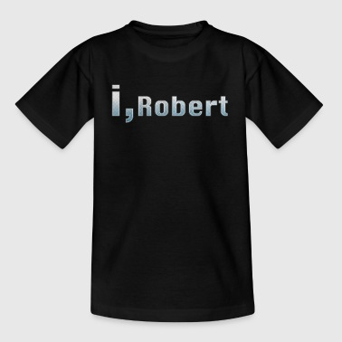 I, Robert - Teenager T-shirt