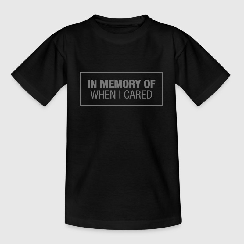 In Memory Of When I Cared - Teenager T-Shirt