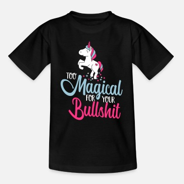 Dessin Noir Too magical for you bullshit -Einhorn-Humor-Lustig - T-shirt Ado