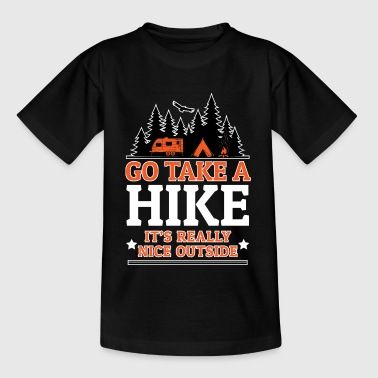 Go Take A Hike It's Really Nice Outside - Teenage T-Shirt